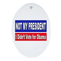 Anti Obama Not My President Oval Ornament