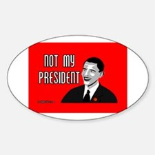 Obama: Not My President! Oval Decal