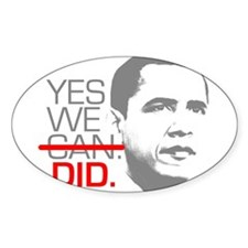 """Obama """"YES WE DID."""" Oval Decal"""