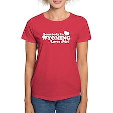 Somebody in Wyoming Loves Me Tee