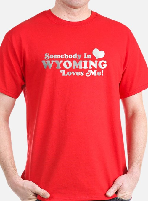 Somebody in Wyoming Loves Me T-Shirt