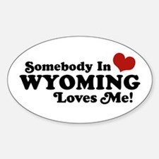 Somebody in Wyoming Loves Me Oval Decal