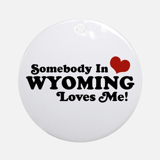 Somebody in Wyoming Loves Me Ornament (Round)