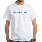 Yes We Did! Obama Victory White T-Shirt
