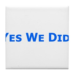 Yes We Did! Obama Victory Tile Coaster