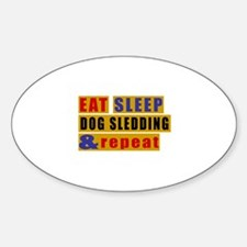 Eat Sleep Dog Sledding And Repeat Sticker (Oval)
