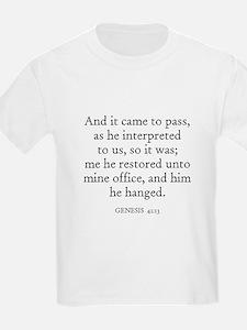 GENESIS  41:13 Kids T-Shirt