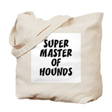 SUPER MASTER OF HOUNDS  Tote Bag