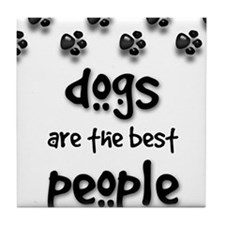 Dogs are the Best People Tile Coaster
