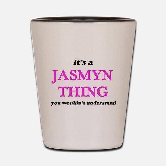 It's a Jasmyn thing, you wouldn&#39 Shot Glass
