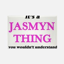 It's a Jasmyn thing, you wouldn't Magnets