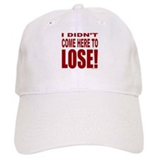 DIDN'T COME HERE TO LOSE Baseball Cap