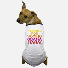 Thanks for Voting Obama, Mama! Dog T-Shirt