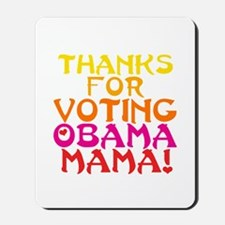 Thanks for Voting Obama, Mama! Mousepad