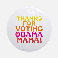 Thanks for Voting Obama, Mama! Ornament (Round)