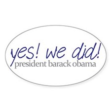 yes we did barack obama Oval Decal