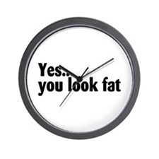 Yes...You Look Fat Wall Clock