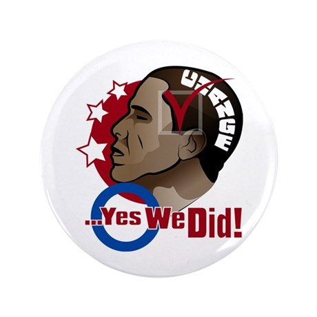 "O...Yes We Did! 3.5"" Button"