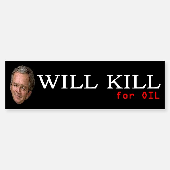 Democrat: George Will Kill for Oil (Bumper)