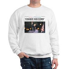Obama: Change Has Come Sweatshirt