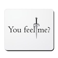 You Feel Me Mousepad