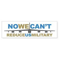 No We Can't Reduce US Militar Bumper Bumper Sticker