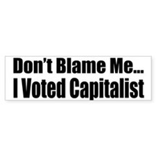 Don't Blame Me... I Voted Capitalist
