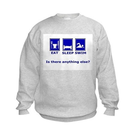 Eat Sleep Swim is there anyth Kids Sweatshirt