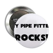 """MY Pipe Fitter ROCKS! 2.25"""" Button"""