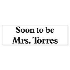 Soon to be Mrs. Torres Bumper Bumper Sticker