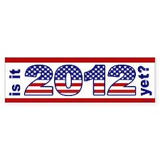 Is It 2012 Yet? Bumper Bumper Sticker