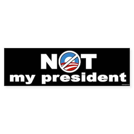 NOT My President Bumper Sticker
