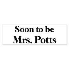 Soon to be Mrs. Potts Bumper Bumper Sticker