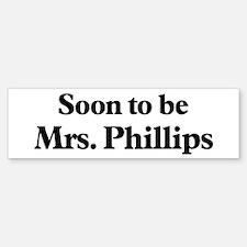Soon to be Mrs. Phillips Bumper Bumper Bumper Sticker