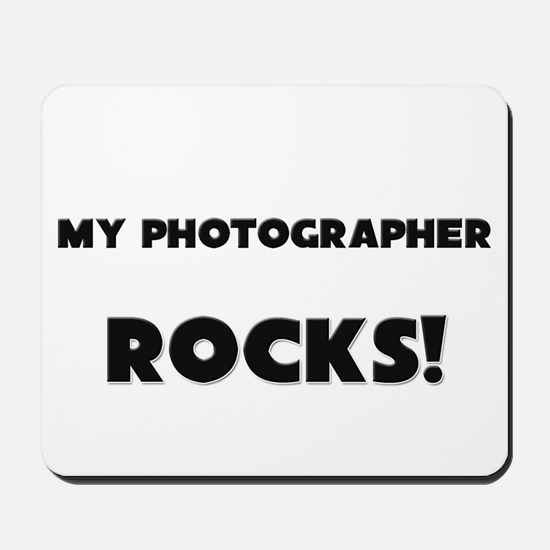 MY Photographer ROCKS! Mousepad