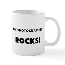MY Photographer ROCKS! Mug
