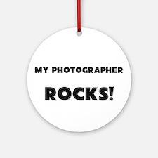 MY Photographer ROCKS! Ornament (Round)