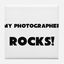 MY Photographer ROCKS! Tile Coaster