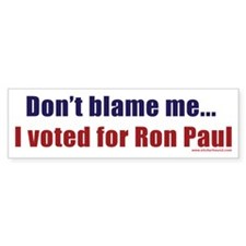 Don't blame me...I voted for Bumper Bumper Sticker