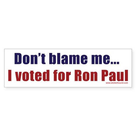 Don't blame me...I voted for Bumper Sticker