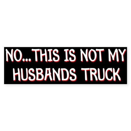 NO... THIS IS NOT MY HUSBANDS TRUCK (Bumper 10 pk)