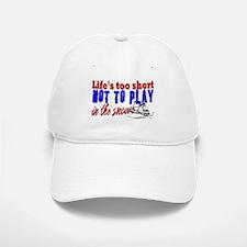 Life's Too Short - Snowmobile Baseball Baseball Cap