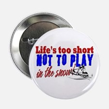 """Life's Too Short - Snowmobile 2.25"""" Button"""