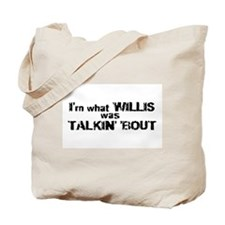 What Willis was Talkin' 'Bout Tote Bag