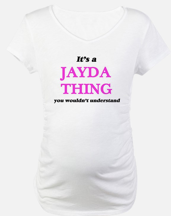 It's a Jayda thing, you woul Shirt