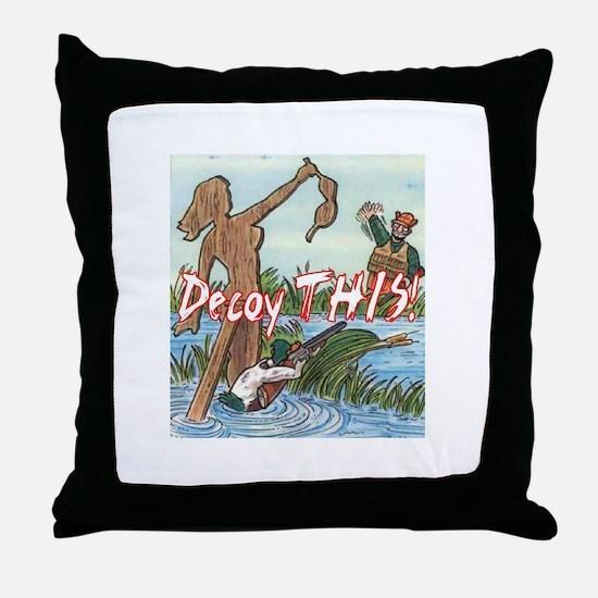 Decoy THIS! Throw Pillow