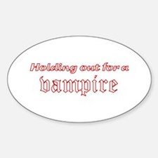 Holding Out for a Vampire Oval Decal