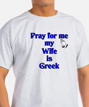 Pray for me my Wife is Greek T-Shirt