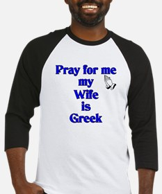Pray for me my Wife is Greek Baseball Jersey