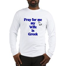 Pray for me my Wife is Greek Long Sleeve T-Shirt